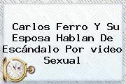 http://tecnoautos.com/wp-content/uploads/imagenes/tendencias/thumbs/carlos-ferro-y-su-esposa-hablan-de-escandalo-por-video-sexual.jpg Video Carlos Ferro. Carlos Ferro y su esposa hablan de escándalo por video sexual, Enlaces, Imágenes, Videos y Tweets - http://tecnoautos.com/actualidad/video-carlos-ferro-carlos-ferro-y-su-esposa-hablan-de-escandalo-por-video-sexual/