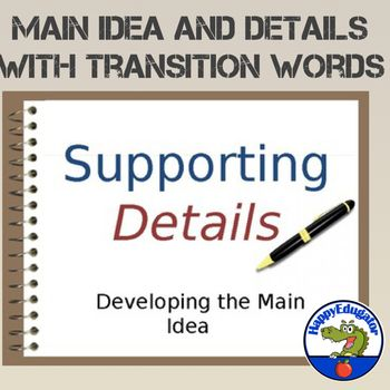 This PowerPoint on supporting the main idea with details will help students understand the importance of providing evidence in writing. Explains main idea, supporting details, and the use of transition words to link ideas together. Includes examples of major