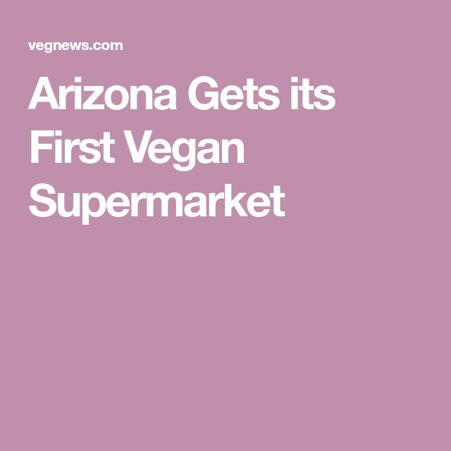 Arizona Gets its First Vegan Supermarket