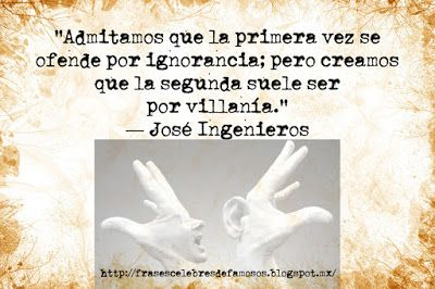 Frases Celebres de Famosos: José Ingenieros, Admitamos Que La Primera Vez - Fr...