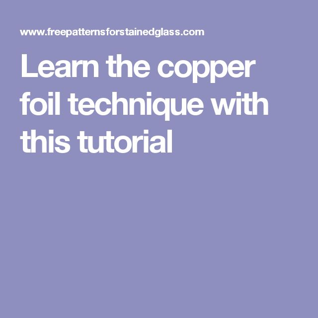 Learn the copper foil technique with this tutorial
