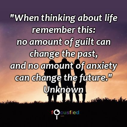 """""""When thinking about life remember this: no amount of guilt can change the past, and no amount of anxiety can change the future."""" #quote #inspire #motivate #inspiration #Motivation #lifequotes #quotes #guilt #anxiety"""