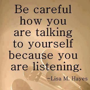 Speaking things over yourself be kind.