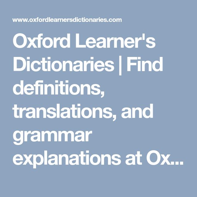 Oxford Learner's Dictionaries | Find definitions, translations, and grammar explanations at Oxford Learner's Dictionaries