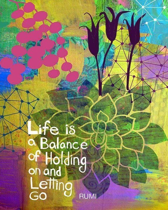 ☯☮ॐ American Hippie Quotes ~ Life is a balance of holding on and letting go. - Rumi
