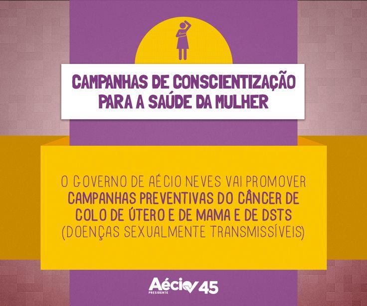 Campanhas preventivas: O governo de Aécio Neves vai promover campanhas preventivas do câncer de colo de útero e de mama e de DSTs (Doenças Sexualmente Transmissíveis).
