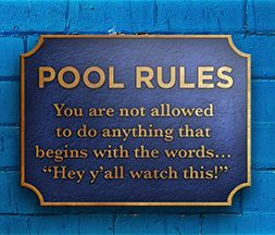"""Safety is foremost when having fun outdoors--especially around a pool. We've all seen the """"No horseplay"""" signs but does anyone actually pay attention or read them? This sign reminds family and friends that many fail videos start with this very sentiment: a brash invitation to watch someone do something cool, before it all goes horribly wrong."""
