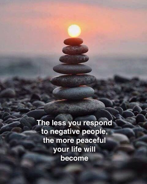 """The less you respond to negative people the more peaceful your life will become.""  There is a tempation to fight back, isn't there. To respond like for like. But this only leads to more negativity coming back at you."