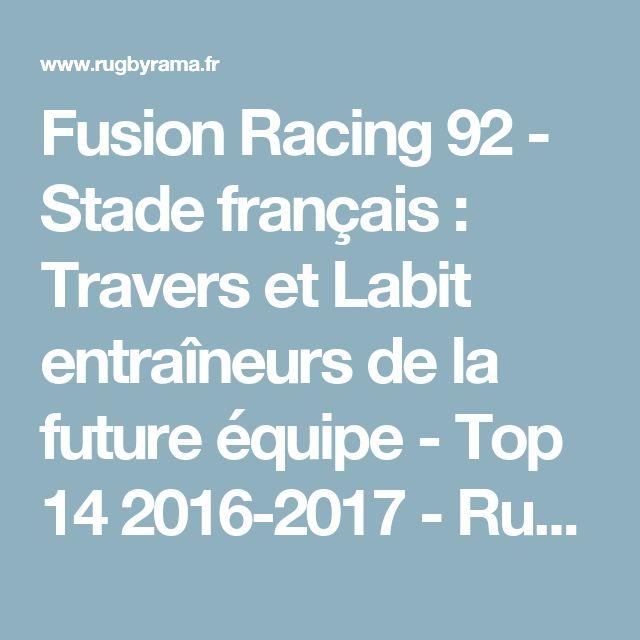 Fusion Racing 92 - Stade français : Travers et Labit entraîneurs de la future équipe - Top 14 2016-2017 - Rugby - Rugbyrama