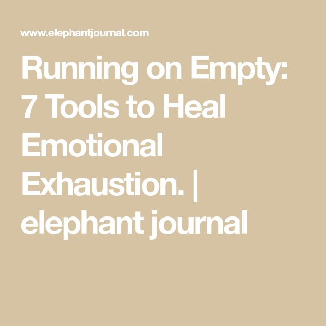 Running on Empty: 7 Tools to Heal Emotional Exhaustion. | elephant journal