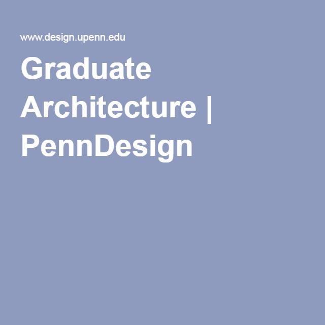 Graduate Architecture   PennDesign