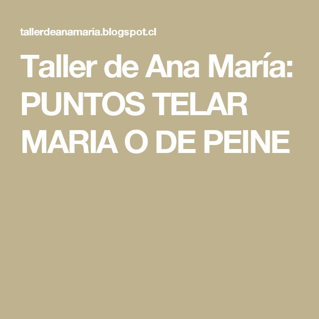 Taller de Ana María: PUNTOS TELAR MARIA O DE PEINE