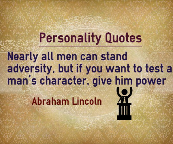 Personality Quotes : Nearly all men can stand adversity ...