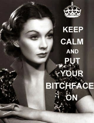 Keep Calm and Put Your Bitchface On. The thing is i can relate to this face and this personality..since the age of 5! #missleigh #scarlettoharra #diva