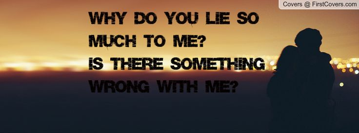 why did you lie to me quotes | why_do_you_lie_so-140174.jpg?i
