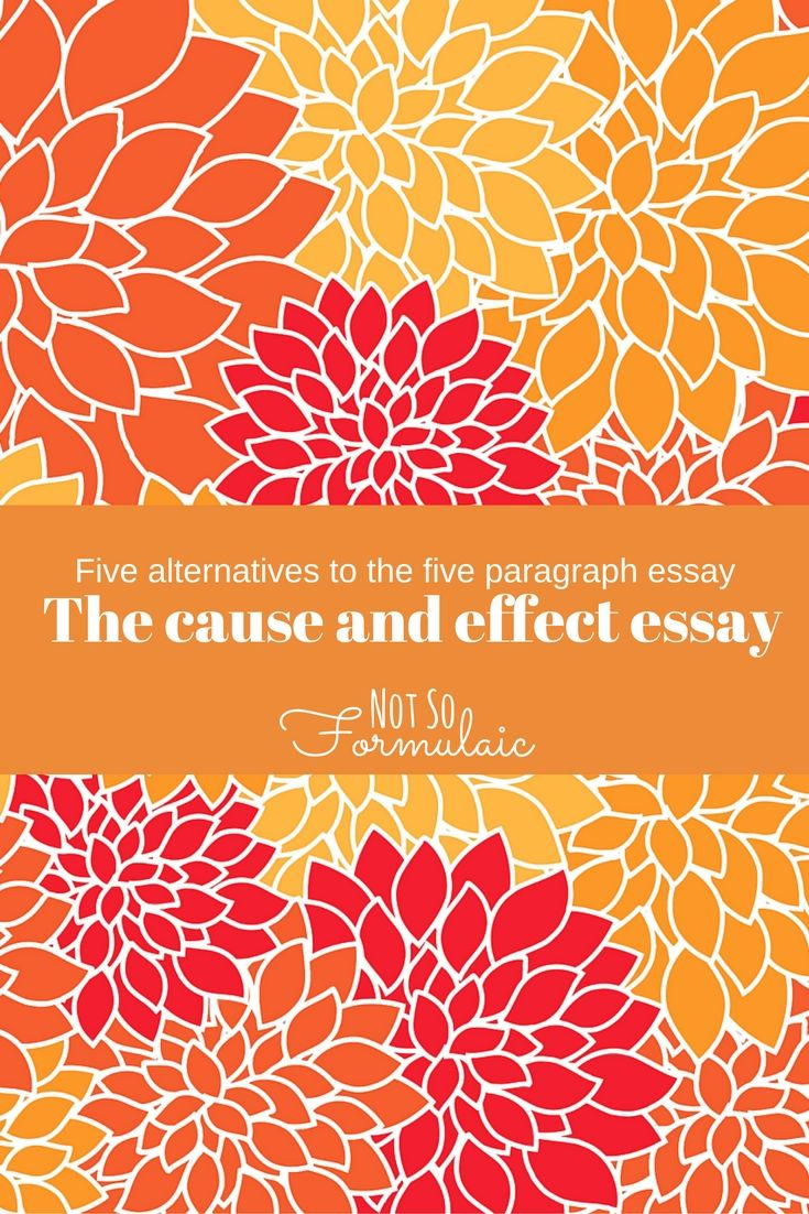 The cause and effect essay - another alternative to the five paragraph essay.