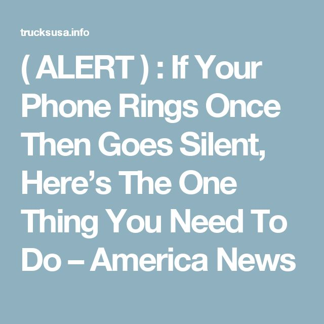 ( ALERT ) : If Your Phone Rings Once Then Goes Silent, Here's The One Thing You Need To Do – America News