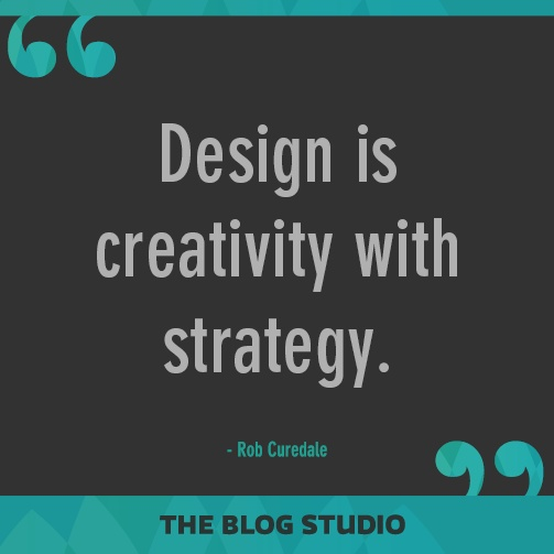 Design is creativity with strategy. - Rob Curedale