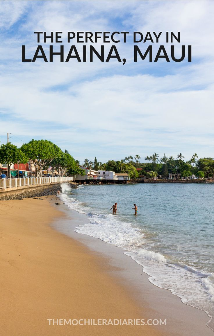 Day trips to Lahaina from our base in Kihei, Maui, are a longstanding tradition. Here's how we spend a perfect day in Lahaina
