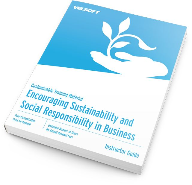 Courseware: Encouraging Sustainability and Social Responsibility in Business.  This one-day course covers all the elements of corporate social responsibility, including environmental awareness, human rights, labor standards, ethics, organization governance, and operating practices. Program implementation strategies and business case information is also included.  #velsoft #courseware