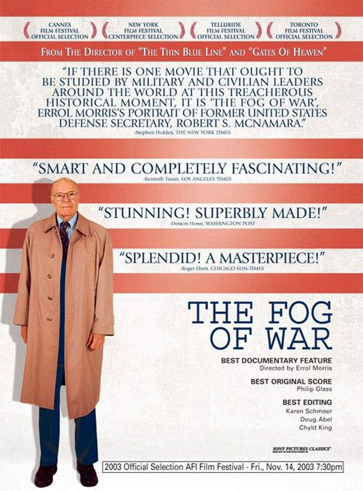 The Fog of War [2003] directed by Errol Morris. The story of America as seen through the eyes of the former Secretary of Defense, under President Kennedy and President Johnson, Robert S. McNamara.