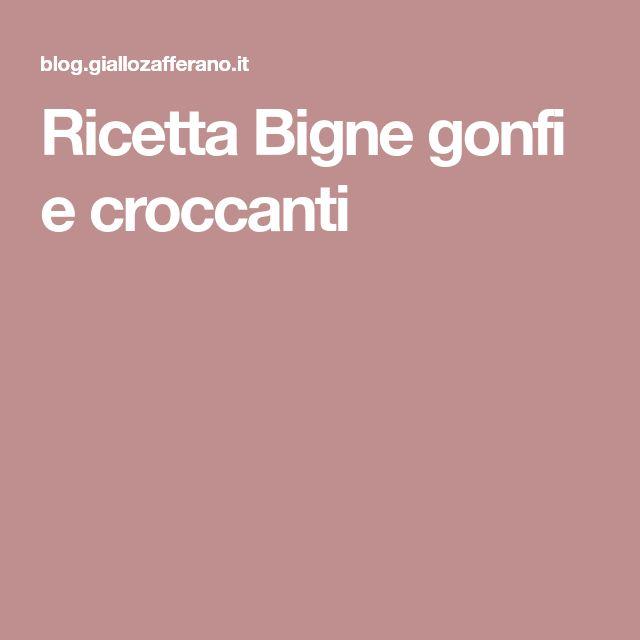 Ricetta Bigne gonfi e croccanti