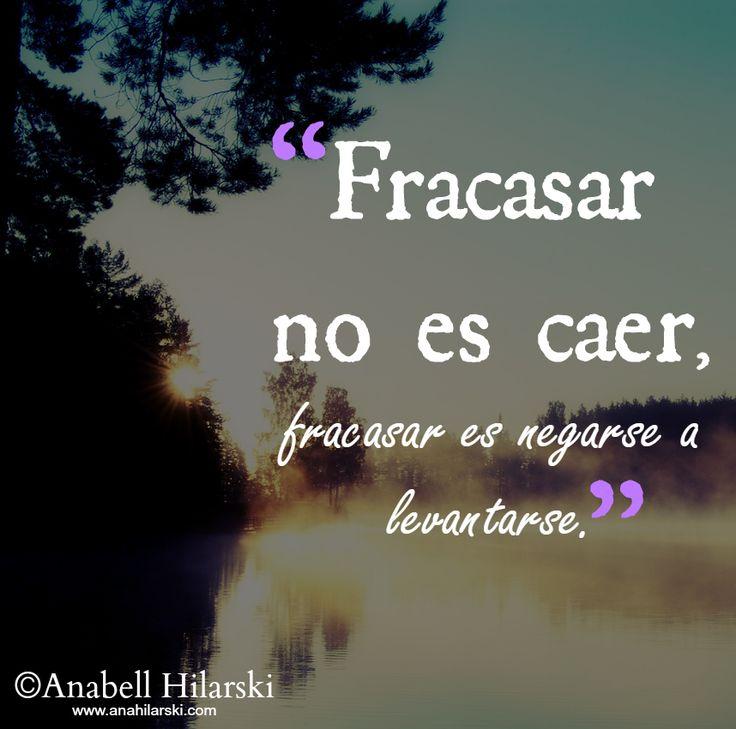 Fracasar no es caer, fracasar es negarse a levantarse. #Frases #Reflexiones #Quotes