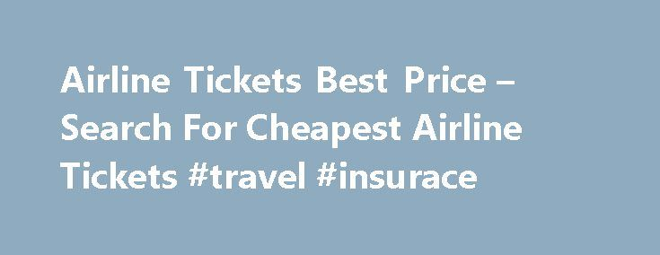 Airline Tickets Best Price – Search For Cheapest Airline Tickets #travel #insurace http://travels.remmont.com/airline-tickets-best-price-search-for-cheapest-airline-tickets-travel-insurace/  #àirline tickets # Airline Tickets Best Price How to Find Cheap Flights Cheap Flights When you are looking to travel and you have the luxury of being flexible with the dates try to check the various prices on different days... Read moreThe post Airline Tickets Best Price – Search For Cheapest Airline…