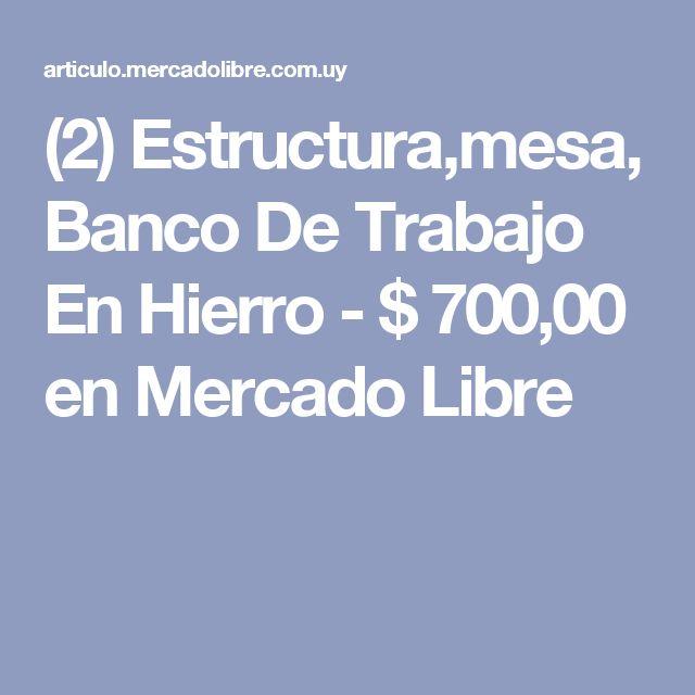 (2) Estructura,mesa, Banco De Trabajo En Hierro - $ 700,00 en Mercado Libre