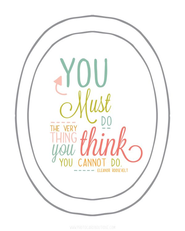Inspiration: Quote for art. [You Must Eleanor Roosevelt Quote - Free Printable]