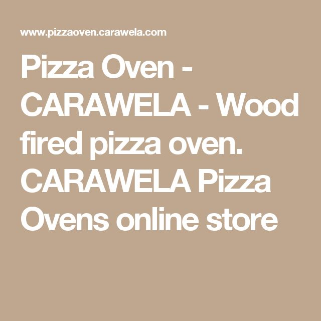 Pizza Oven - CARAWELA - Wood fired pizza oven. CARAWELA Pizza Ovens online store