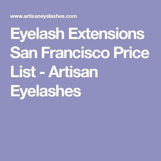 Eyelash Extensions San Francisco Price List - Artisan Eyelashes