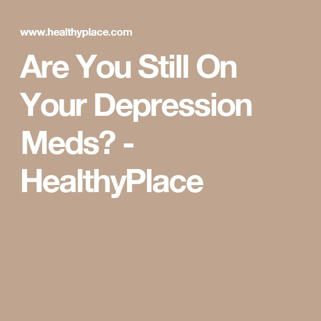 Are You Still On Your Depression Meds? - HealthyPlace