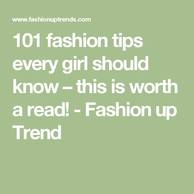 101 fashion tips every girl should know – this is worth a read! - Fashion up Trend