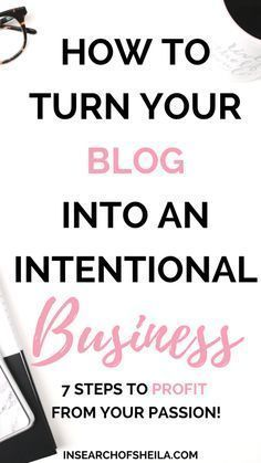 Are you ready to turn your blog into a business? Have you already started to make money with your blog but aren't sure what the next steps to take are? Click here to learn 7 steps to turning your blog into an intentional and profitable business! For more blogging tips go to insearchofsheila.com | business tips for bloggers | entrepreneur tips | blogging for business | how to make money with your blog