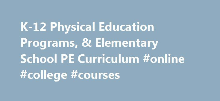 K-12 Physical Education Programs, & Elementary School PE Curriculum #online #college #courses http://degree.nef2.com/k-12-physical-education-programs-elementary-school-pe-curriculum-online-college-courses/  #physical education degree # A Healthy Beginning: The original SPARK Physical Education (PE) study was supported by the Heart, Lung, and Blood Institute of the National Institutes of Health. A team of internationally known researchers and educators were funded to create, implement, and…