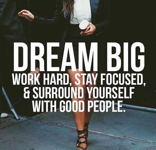 Dream big, work hard, stay focused & surround yourself ...