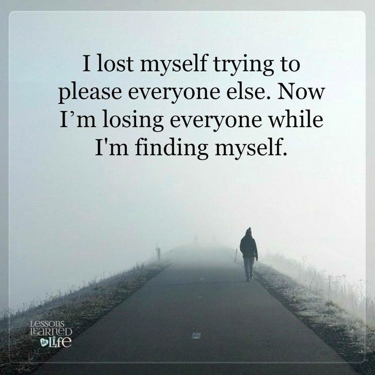 I Lost Myself Trying To Please Everyone Else. Now I´m Losing Everyone While  I´m Finding Myself.