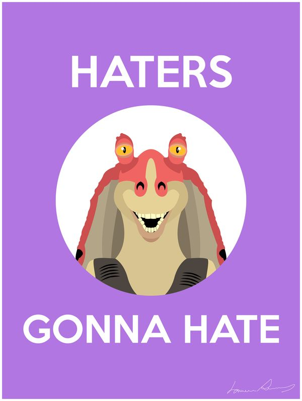 haters-gonna-hate-jarjar-poster-starwars