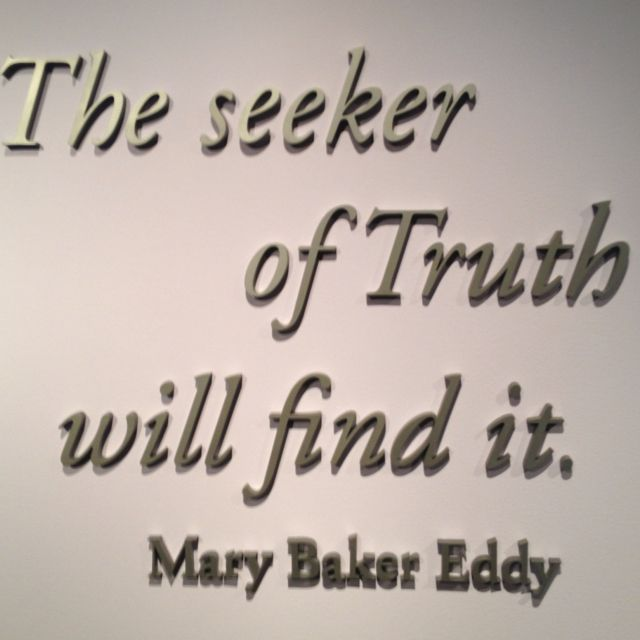 """The seeker of Truth will find it."" ~ Mary Baker Eddy"