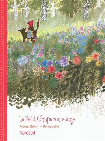 FRERES GRIMM - BERNADETTE - Le Petit Chaperon rouge - Albums illustrés - LIVRES - Renaud-Bray.com - Ma librairie coup de coeur