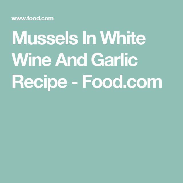 Mussels In White Wine And Garlic Recipe - Food.com