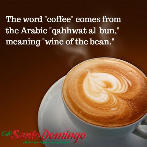 "The word ""coffee"" comes from the Arabic ""qahhwat al-bun,"" meaning ""wine of the bean."" ‪#‎coffee‬ ‪#‎fact‬  Le mot «café» vient de l'arabe «al-qahhwat bun"", qui signifie ""le vin au grains de café."""