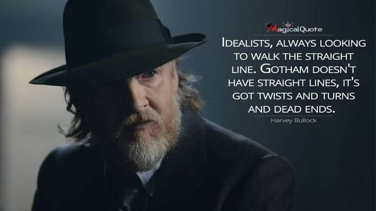 Harvey Bullock: Idealists, always looking to walk the straight line. Gotham doesn't have straight lines, it's got twists and turns and dead ends.  More on: http://www.magicalquote.com/series/gotham/ #gotham #gothamquotes