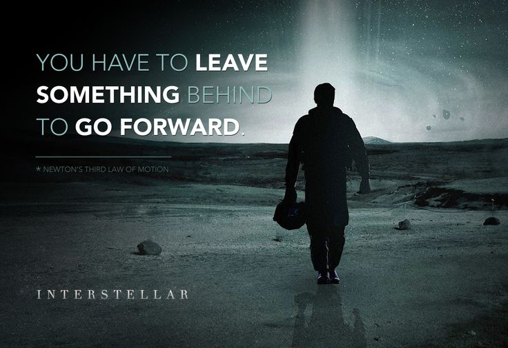 """You Have To Leave Something Behind To Go Forward"
