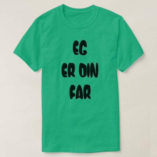 Norwegian text eg er din far - I am your father T-Shirt A green t-shirt with a text in Norwegian: eg er din far that can be translate to: I am your father. Get this t-shirt that will give you a unique and different look.