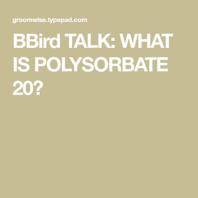 BBird TALK: WHAT IS POLYSORBATE 20?