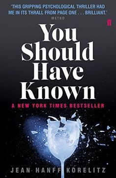 You Should Have Known - 'A great psychological thriller ... I couldn't put it down.' Daisy Goodwin   A New York Times bestseller   Grace Sachs, a happily married therapist with a young son, thinks she knows everything about women, men and marriage. She is about to publish a book called You Should Have Known, based on her pet theory: women don't value their intuition about what men are really like, leading to serious trouble later on.  But how well does Grace know her own husband? She is…