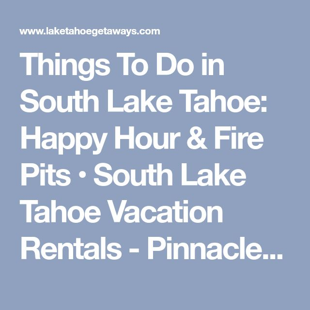 Things To Do in South Lake Tahoe: Happy Hour & Fire Pits • South Lake Tahoe Vacation Rentals - Pinnacle Lake Tahoe Getaways