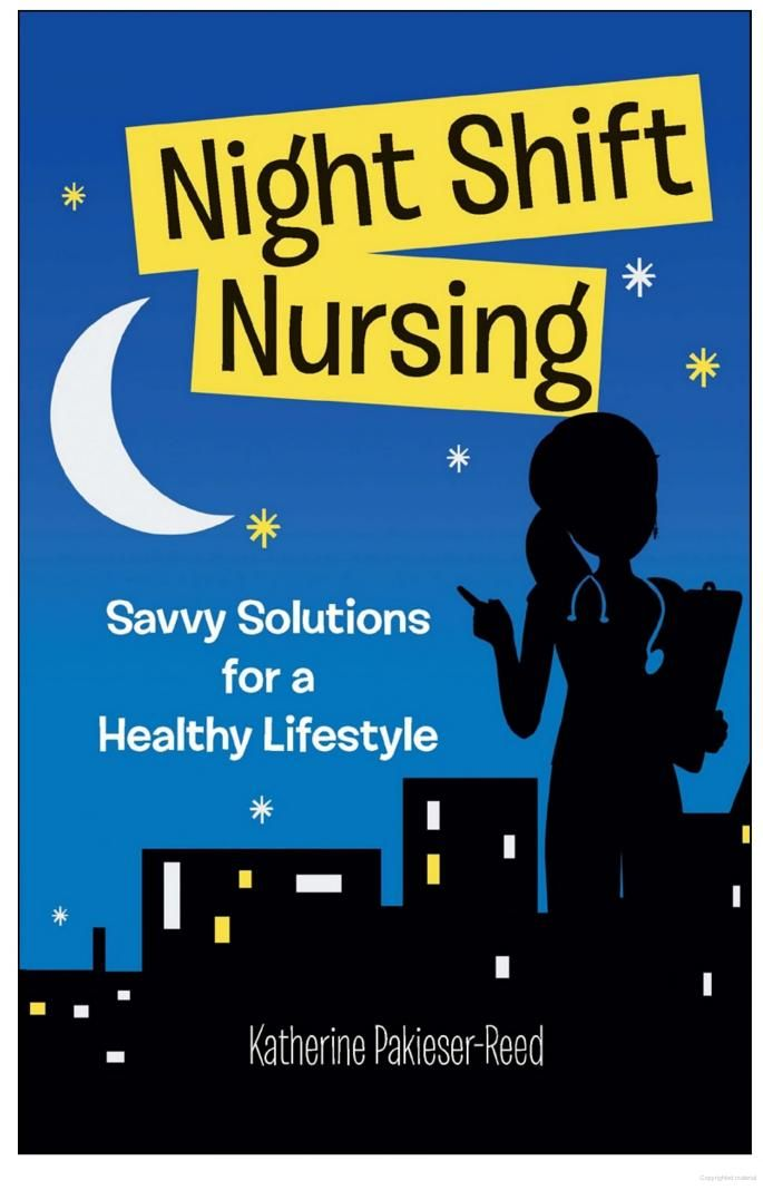 Night-Shift Nursing: Savvy Solutions for a Healthy Lifestyle - Katherine Pakieser-Reed - Google Books @supermom1